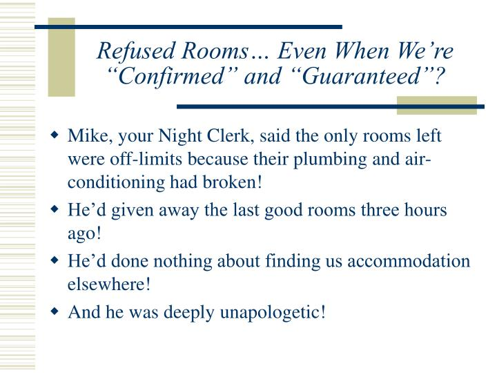 Refused rooms even when we re confirmed and guaranteed