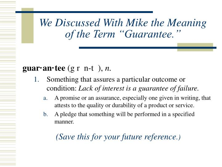 """We Discussed With Mike the Meaning of the Term """"Guarantee."""""""