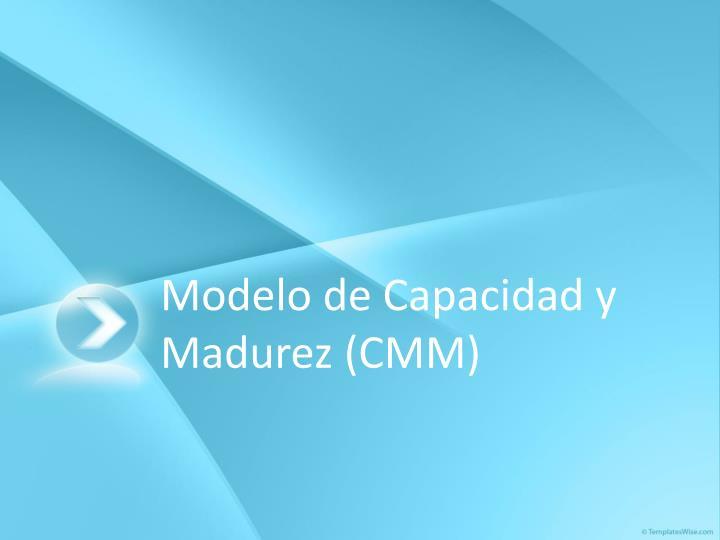 Modelo de Capacidad y Madurez (CMM)