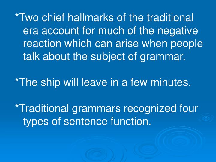 *Two chief hallmarks of the traditional era account for much of the negative reaction which can arise when people talk about the subject of grammar.