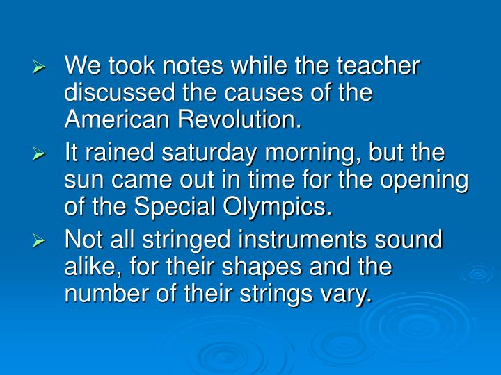 We took notes while the teacher discussed the causes of the American Revolution.