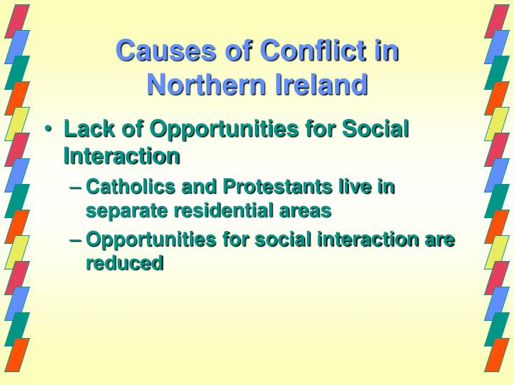 causes northern ireland conflict essay The conflict in northern ireland, which has killed thousands, has political and religious roots that are centuries old in modern times the conflict is centred on opposing views of the area's status some people in northern ireland, especially the mainly protestant unionist community, believe it should.
