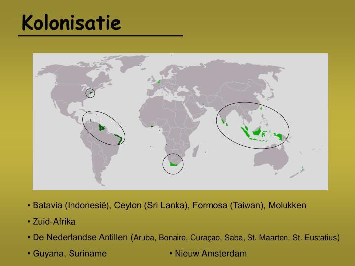 • Batavia (Indonesië), Ceylon (Sri Lanka), Formosa (Taiwan), Molukken
