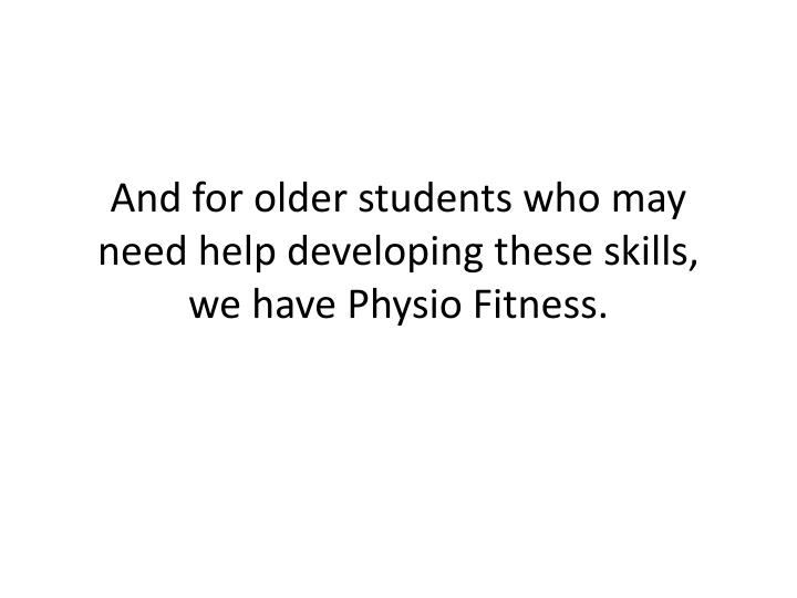 And for older students who may need help developing these skills, we have