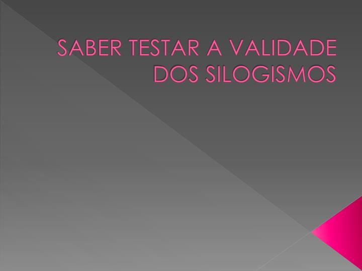 SABER TESTAR A VALIDADE DOS SILOGISMOS