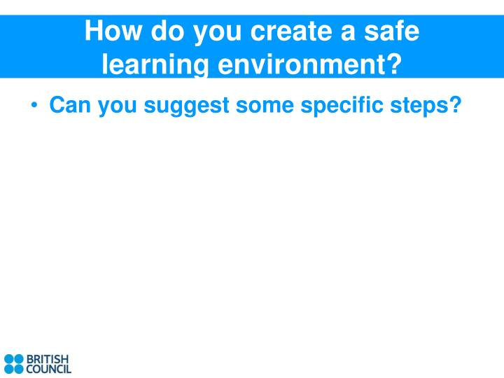 How do you create a safe learning environment?