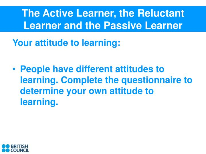 The Active Learner, the Reluctant Learner and the Passive Learner