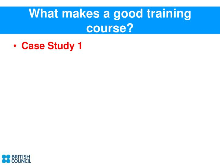 What makes a good training course?
