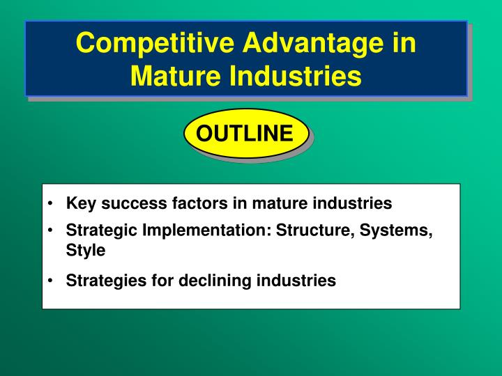 Competitive advantage in mature industries