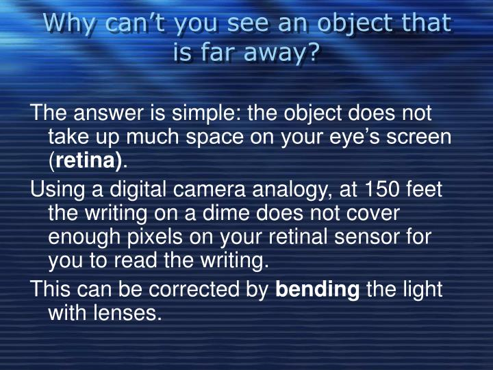 Why can't you see an object that is far away?