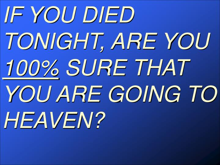 IF YOU DIED TONIGHT, ARE YOU
