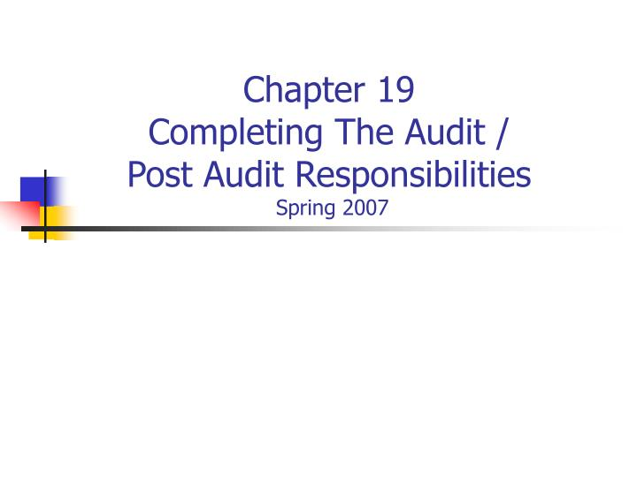 chapter 19 completing the audit post audit responsibilities spring 2007 n.