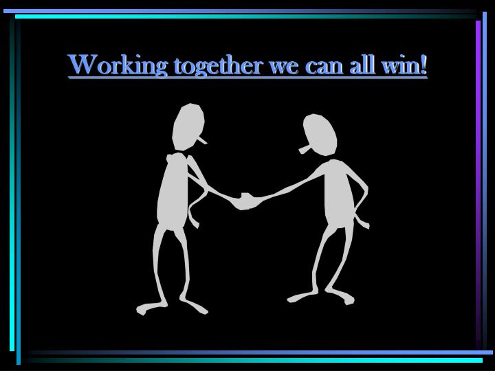 Working together we can all win!