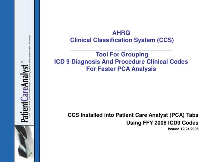 Ccs installed into patient care analyst pca tabs using ffy 2006 icd9 codes issued 12 21 2005