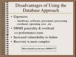 disadvantages of using the database approach