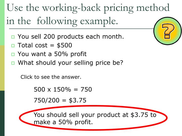 Use the working-back pricing method in the  following example.