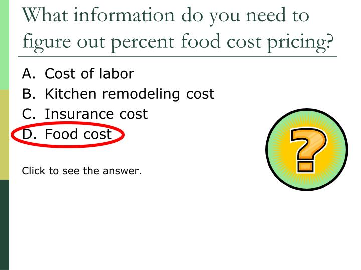 What information do you need to figure out percent food cost pricing?