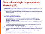 tica e deontologia na pesquisa de marketing 2