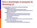 tica e deontologia na pesquisa de marketing 3