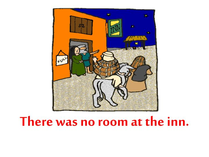 There was no room at the inn.