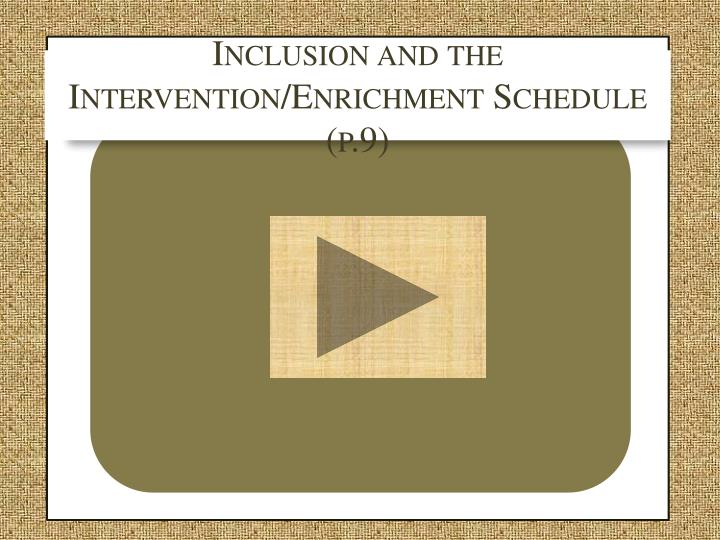 Inclusion and the Intervention/Enrichment Schedule (p.9)