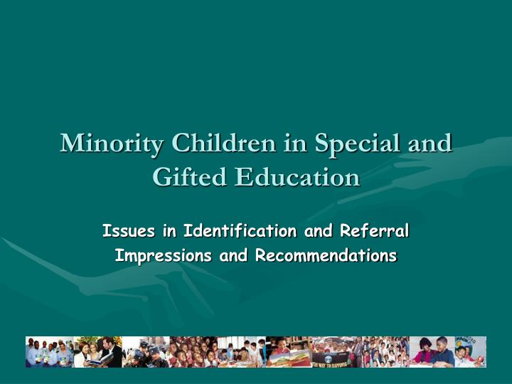 minorities in special education essay Minority students in special education statement of problem zminorities are being over represented in special education zbecause of federal involvement & provision of a free appropriate, public education individuals with disabilities are productive members of our community.