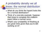 a probability density we all know the normal distribution