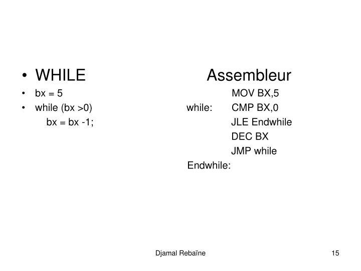 WHILE                           Assembleur