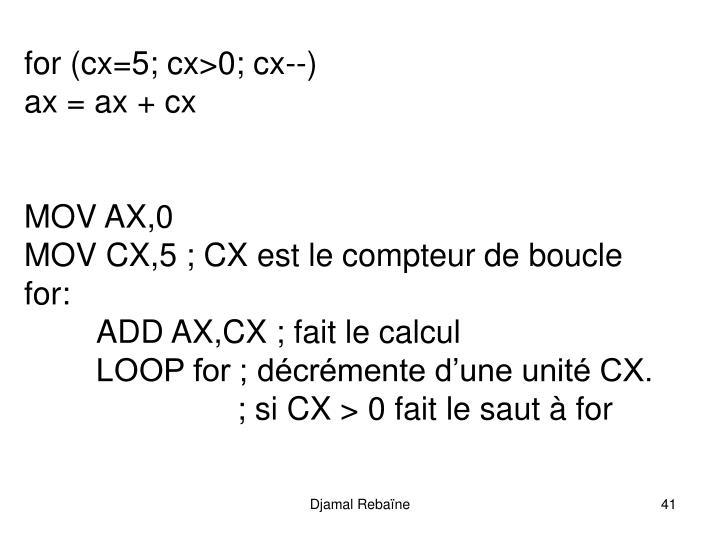for (cx=5; cx>0; cx--)