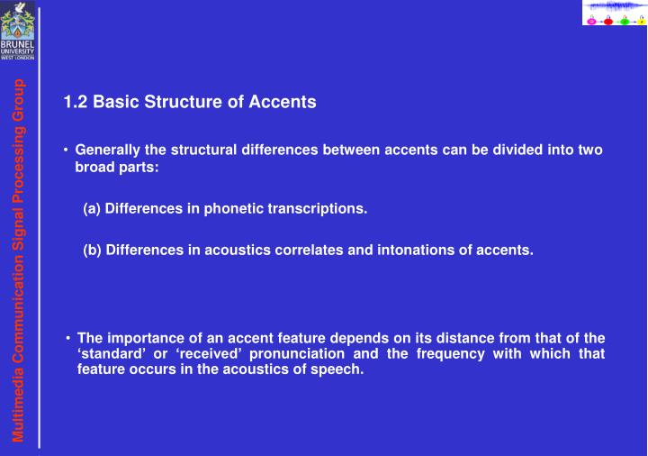 The importance of an accent feature depends on its distance from that of the 'standard' or 'received' pronunciation and the frequency with which that feature occurs in the acoustics of speech