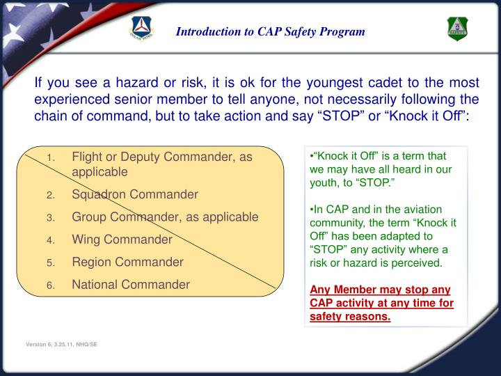 "If you see a hazard or risk, it is ok for the youngest cadet to the most experienced senior member to tell anyone, not necessarily following the chain of command, but to take action and say ""STOP"" or ""Knock it Off"":"