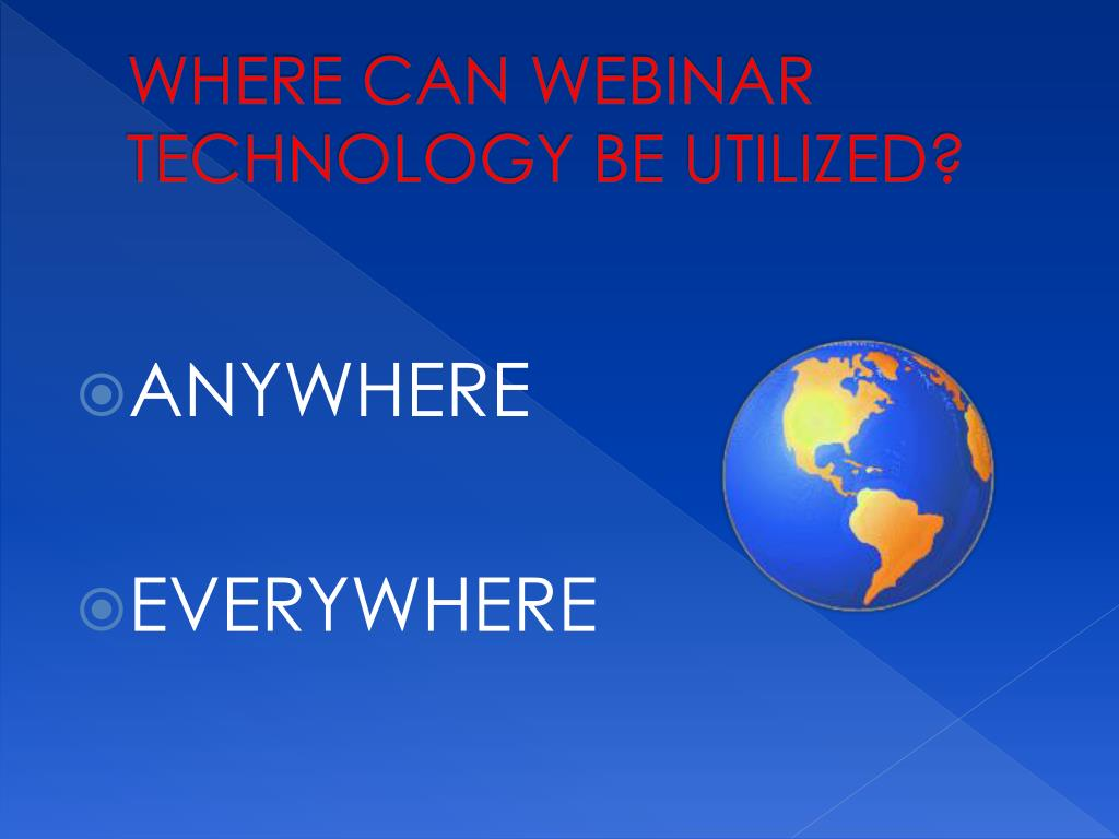WHERE CAN WEBINAR TECHNOLOGY BE UTILIZED?