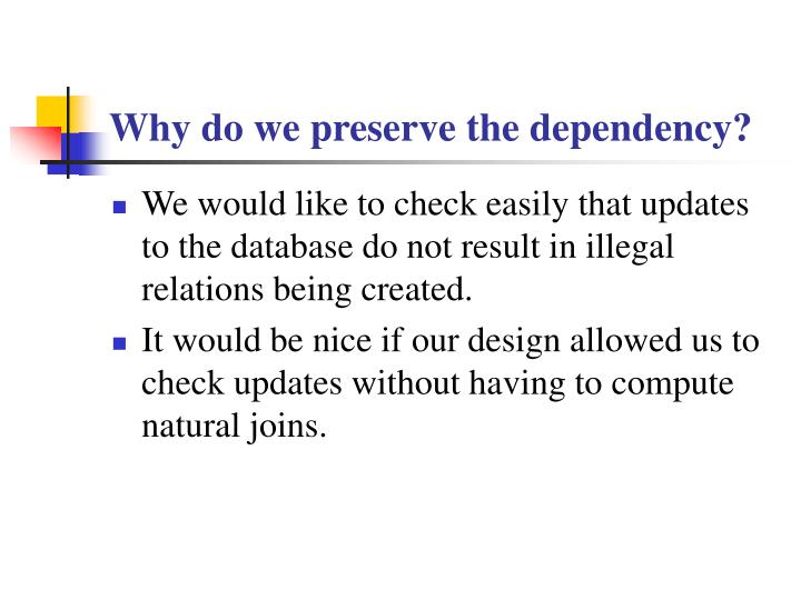 Why do we preserve the dependency?