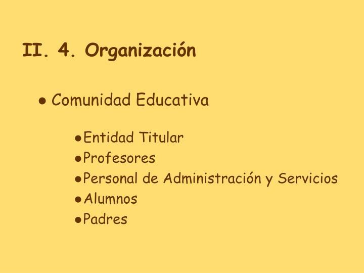 II. 4. Organización