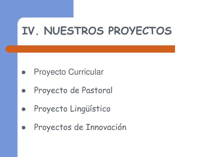 IV. NUESTROS PROYECTOS