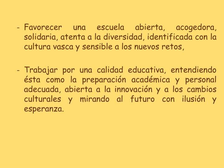 Favorecer una escuela abierta, acogedora, solidaria, atenta a la diversidad, identificada con la cultura vasca y sensible a los nuevos retos,