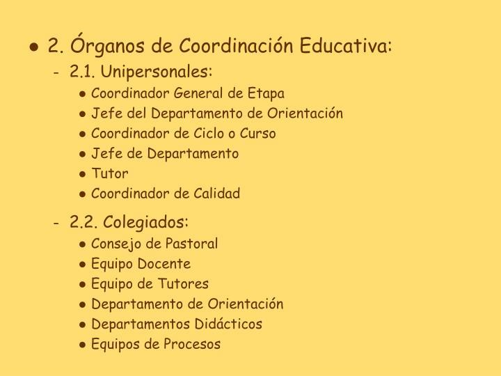 2. Órganos de Coordinación Educativa: