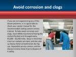 avoid corrosion and clogs