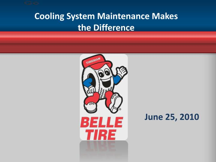Cooling system maintenance makes the difference