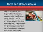 three part cleaner process
