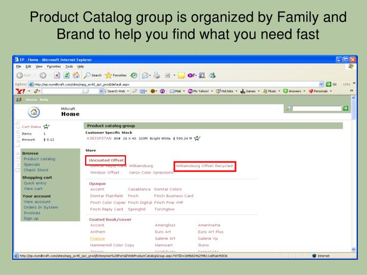 Product Catalog group is organized by Family and  Brand to help you find what you need fast