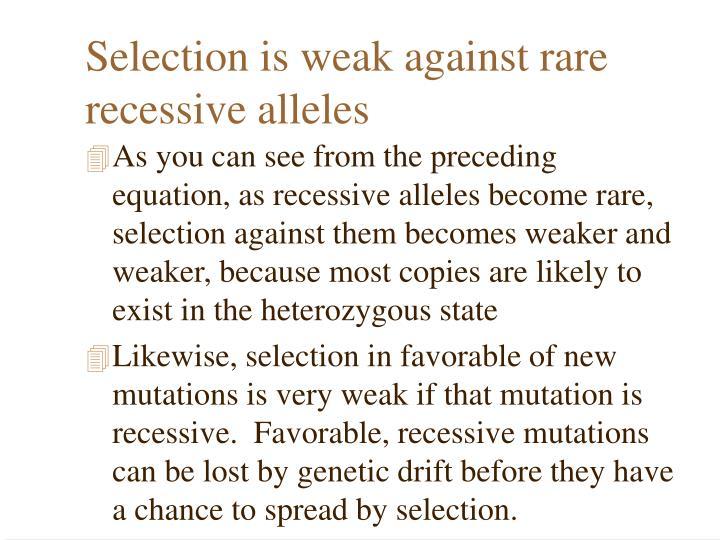 Selection is weak against rare recessive alleles