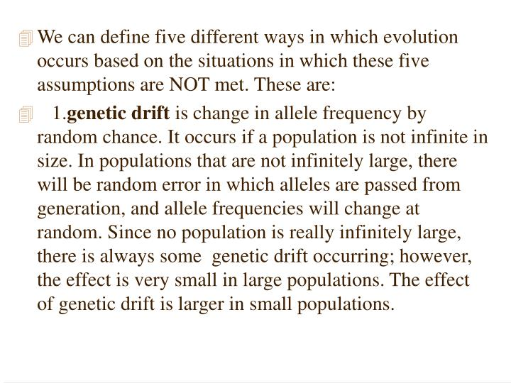 We can define five different ways in which evolution occurs based on the situations in which these five assumptions are NOT met. These are: