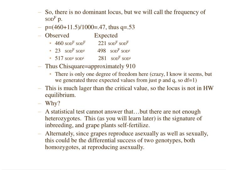 So, there is no dominant locus, but we will call the frequency of