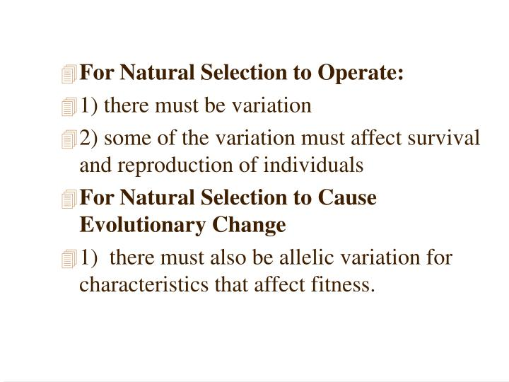 For Natural Selection to Operate: