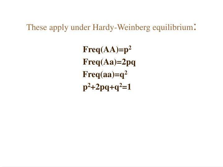These apply under Hardy-Weinberg equilibrium