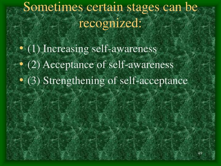Sometimes certain stages can be recognized: