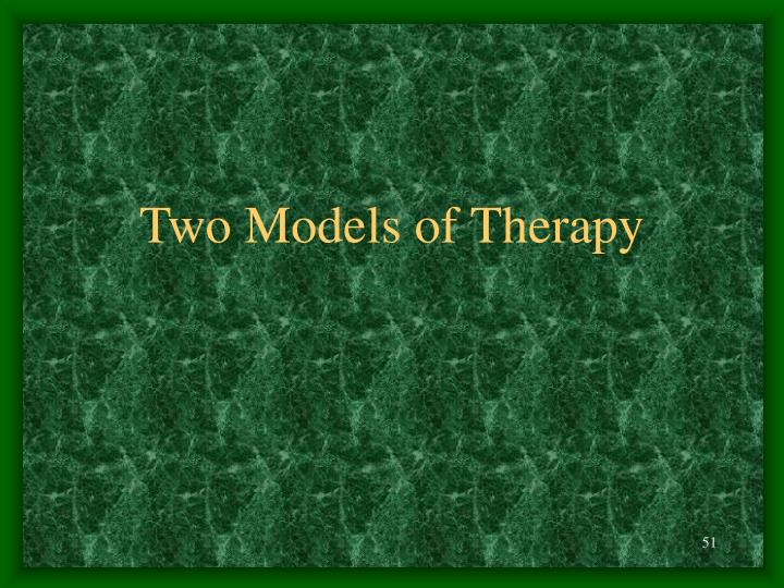 Two Models of Therapy