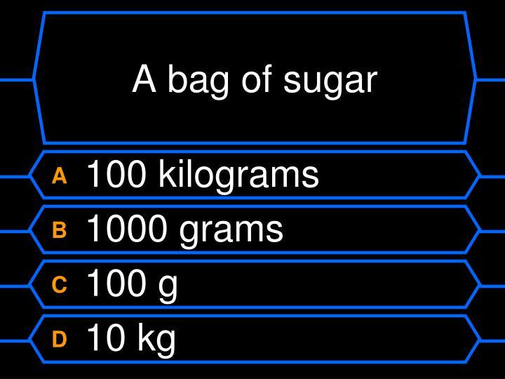A bag of sugar