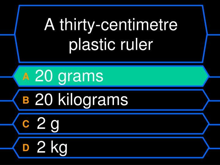 A thirty-centimetre plastic ruler